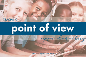 teaching-point-of-view-in-upper-elementary
