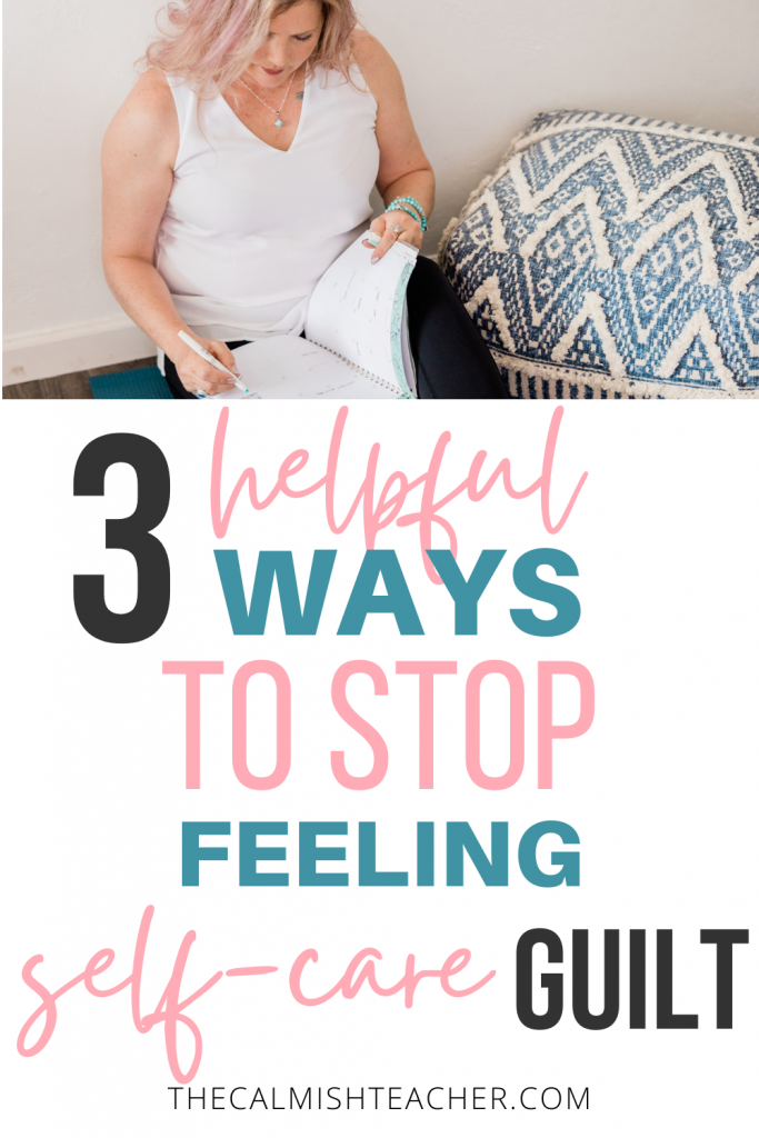 This blog post covers 3 helpful ways to release self-care guilt. Including helpful tips so you can start feeling like the best version of you!
